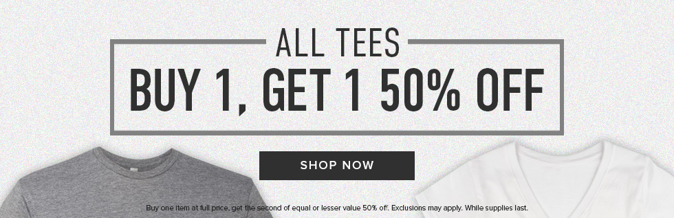 Picture of shirts. All Tees: buy 1, get 1 50% off. Buy one item at full price, get the second of equal or lesser value 50% off. Exclusions may apply. While supplies last. Click to shop now.